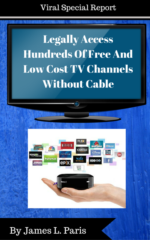 Jim Paris Viral Report - Replace Cable TV With Free And Low Cost Internet TV