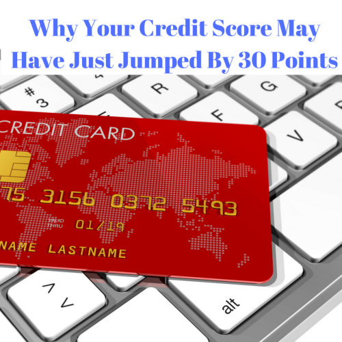 Why Your Credit Score May Have Just Jumped By 30 Points