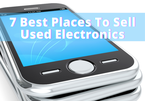 The 7 Best Places To Sell Your Used Cell Phones And Other Electronics