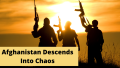 Afghanistan Descends Into Chaos