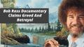 Bob Ross Documentary Claims Greed And Betrayal